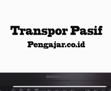 Transpor pasif: definisi, mekanisme, jenis dan contoh