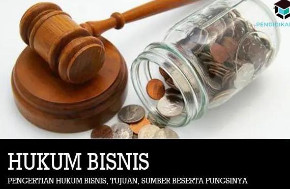 Hukum Bisnis: Pengertian, Tujuan, Fungsi & Ruang
