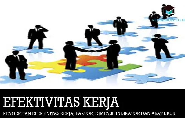 Efektivitas Kerja : Pengertian, Indikator, Kriteria, Aspek